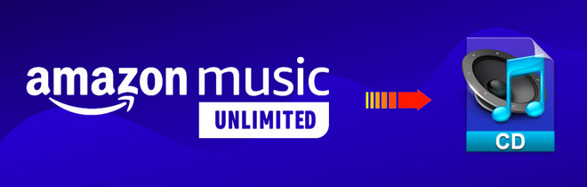 How to Burn CDs from Amazon Music Unlimited   TunePat